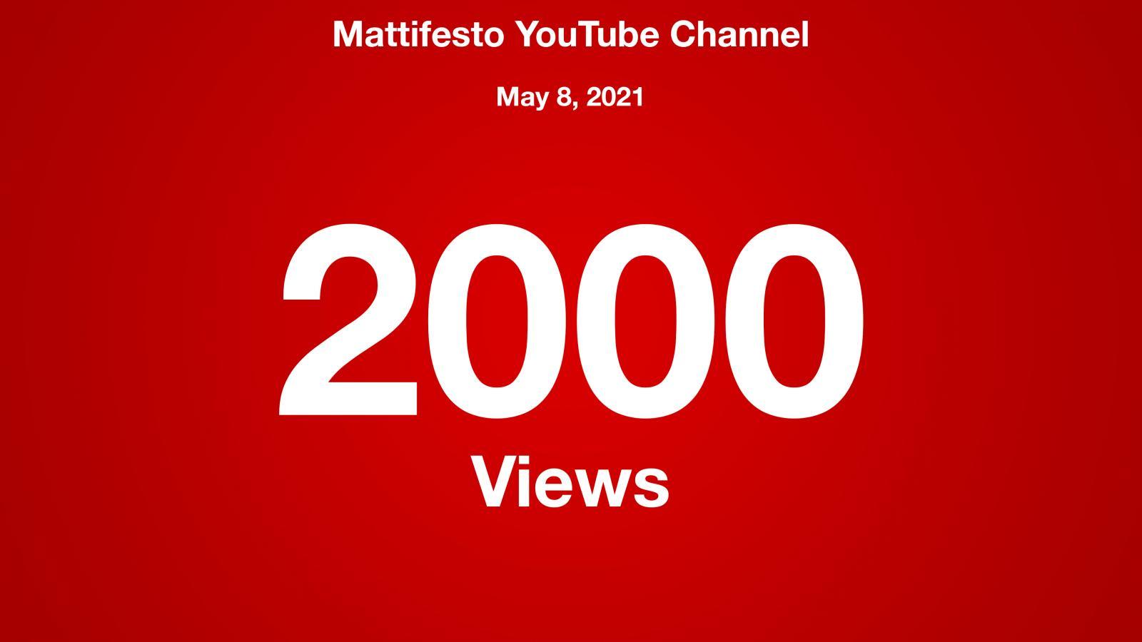 Mattifesto YouTube Channel, May 8 2021, 2000 Views