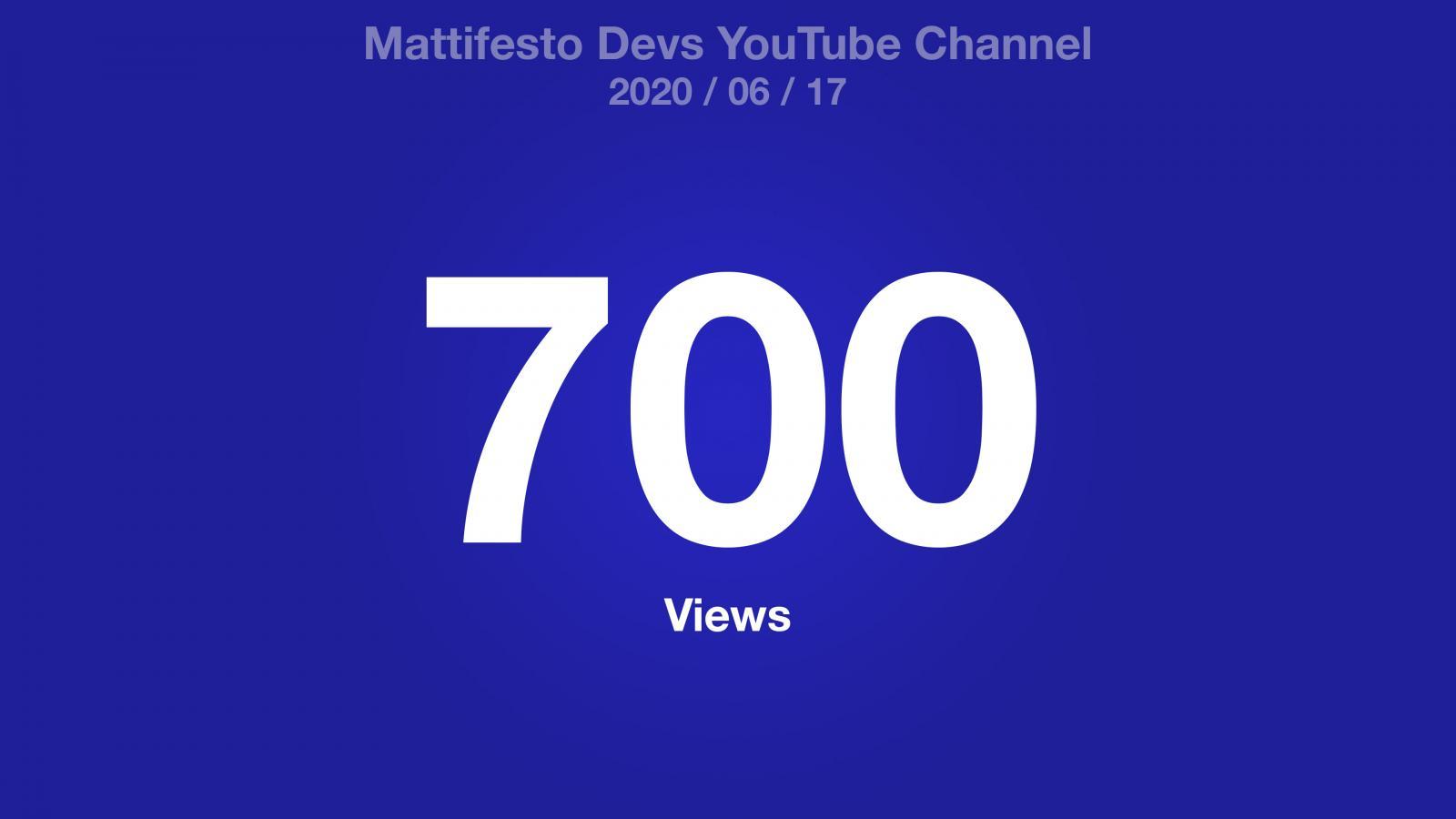 700 Views on Mattifesto Devs YouTube Channel